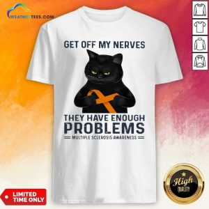 Get Off My Nerves They Have Enough Problems Multiple Sclerosis Awareness Black Cat Shirt - Design By Weathertees.com