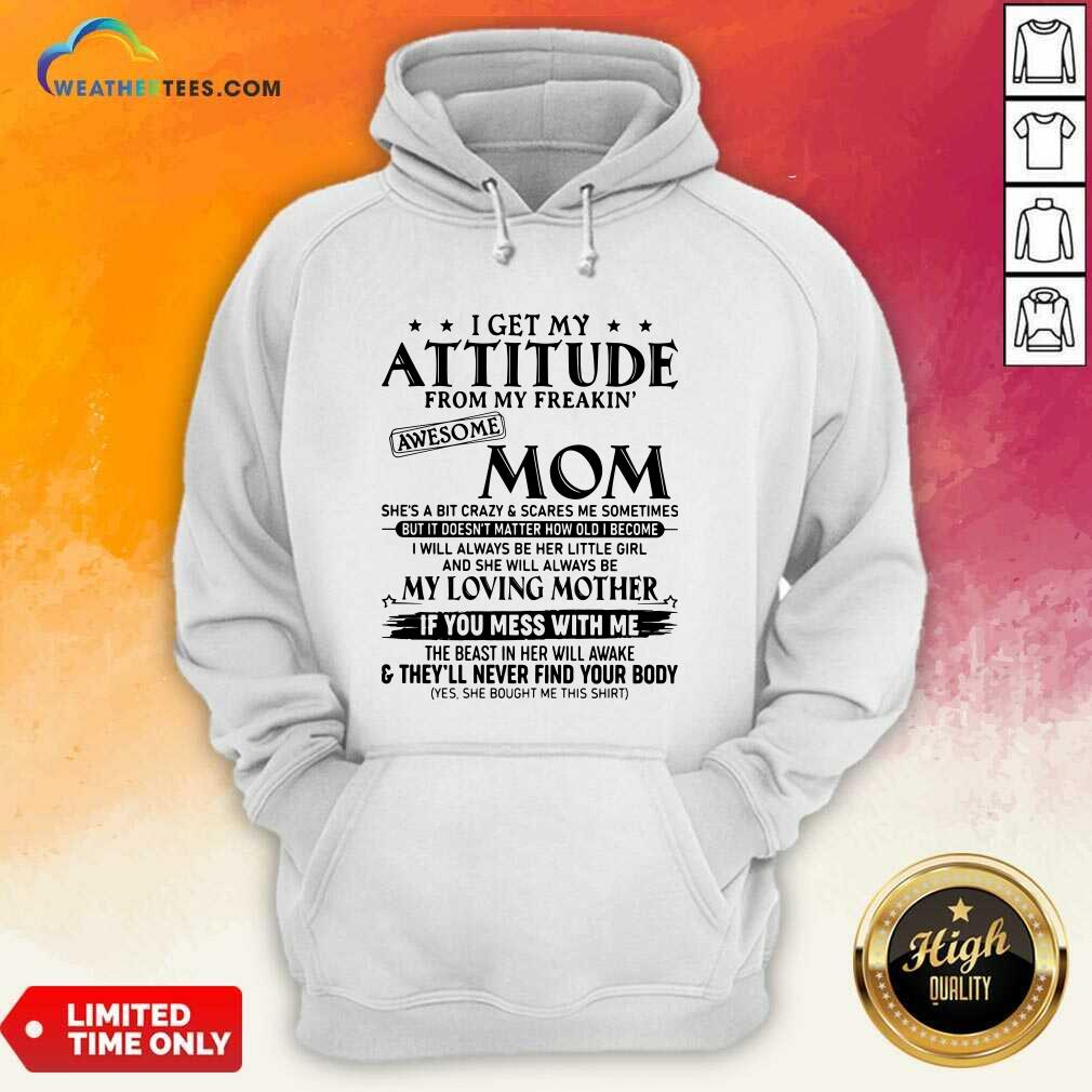 I Get My Attitude From My Freakin Awesome Mom She is A Bit Crazy And Scares Me Sometimes Hoodie - Design By Weathertees.com