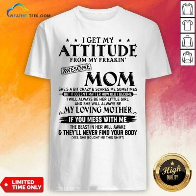 I Get My Attitude From My Freakin Awesome Mom She is A Bit Crazy And Scares Me Sometimes Shirt - Design By Weathertees.com