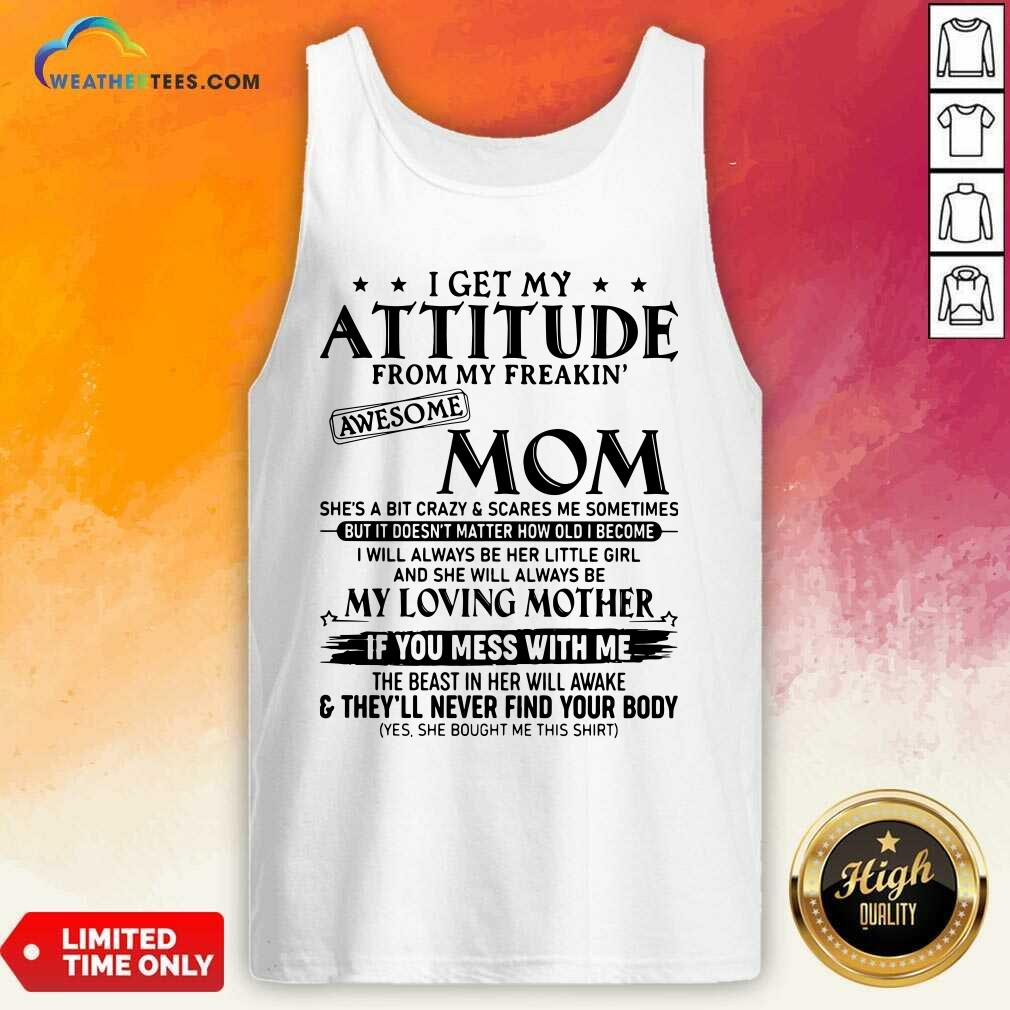 I Get My Attitude From My Freakin Awesome Mom She is A Bit Crazy And Scares Me Sometimes Tank Top - Design By Weathertees.com