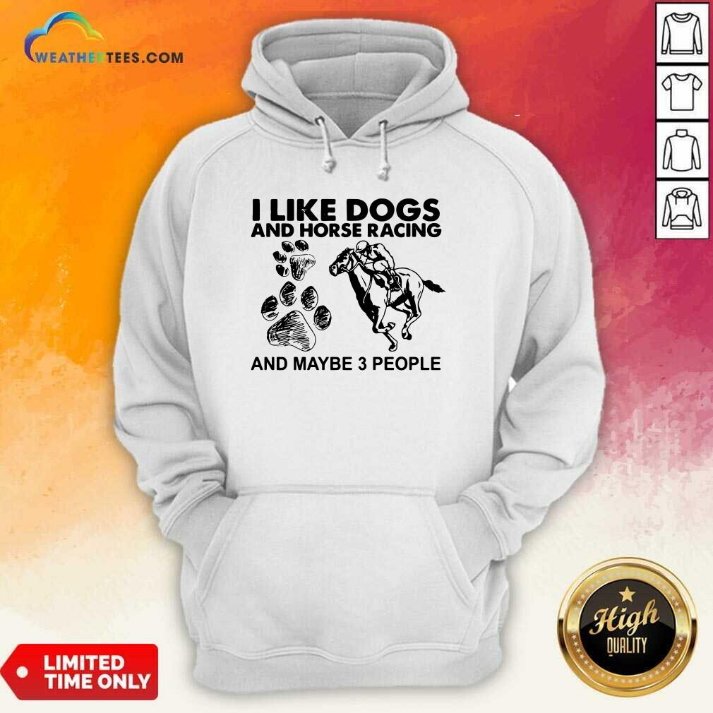 I Like Dogs And Horse Racing And Maybe 3 People Hoodie - Design By Weathertees.com