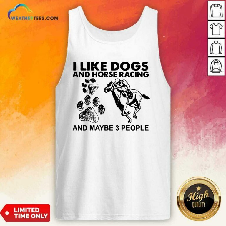 I Like Dogs And Horse Racing And Maybe 3 People Tank Top - Design By Weathertees.com