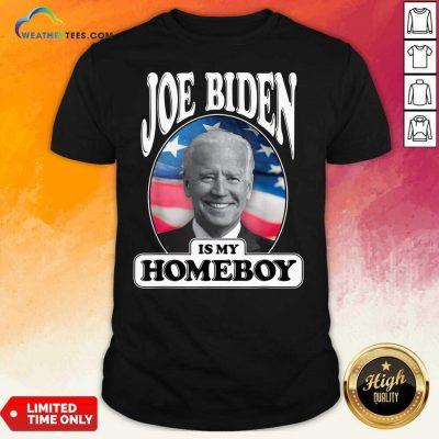 Joe Biden Is My Homeboy Vote Biden For President 2020 Shirt - Design By Weathertees.com