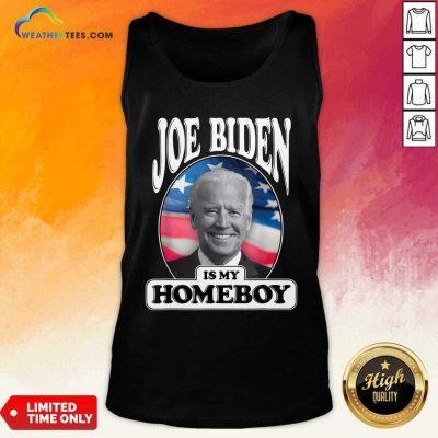 Joe Biden Is My Homeboy Vote Biden For President 2020 Tank Top - Design By Weathertees.com
