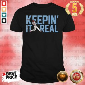 Keepin It Real Shirt - Design By Weathertees.com