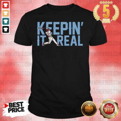 Keepin It Real Shirt - Design By Weathertees.com