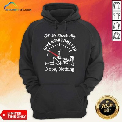 Let Me Check My Give A Shitometer Nope Nothing Skull Hoodie - Design By Weathertees.com
