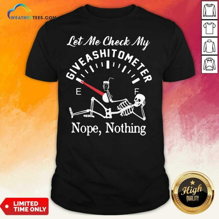 Let Me Check My Give A Shitometer Nope Nothing Skull Shirt - Design By Weathertees.com