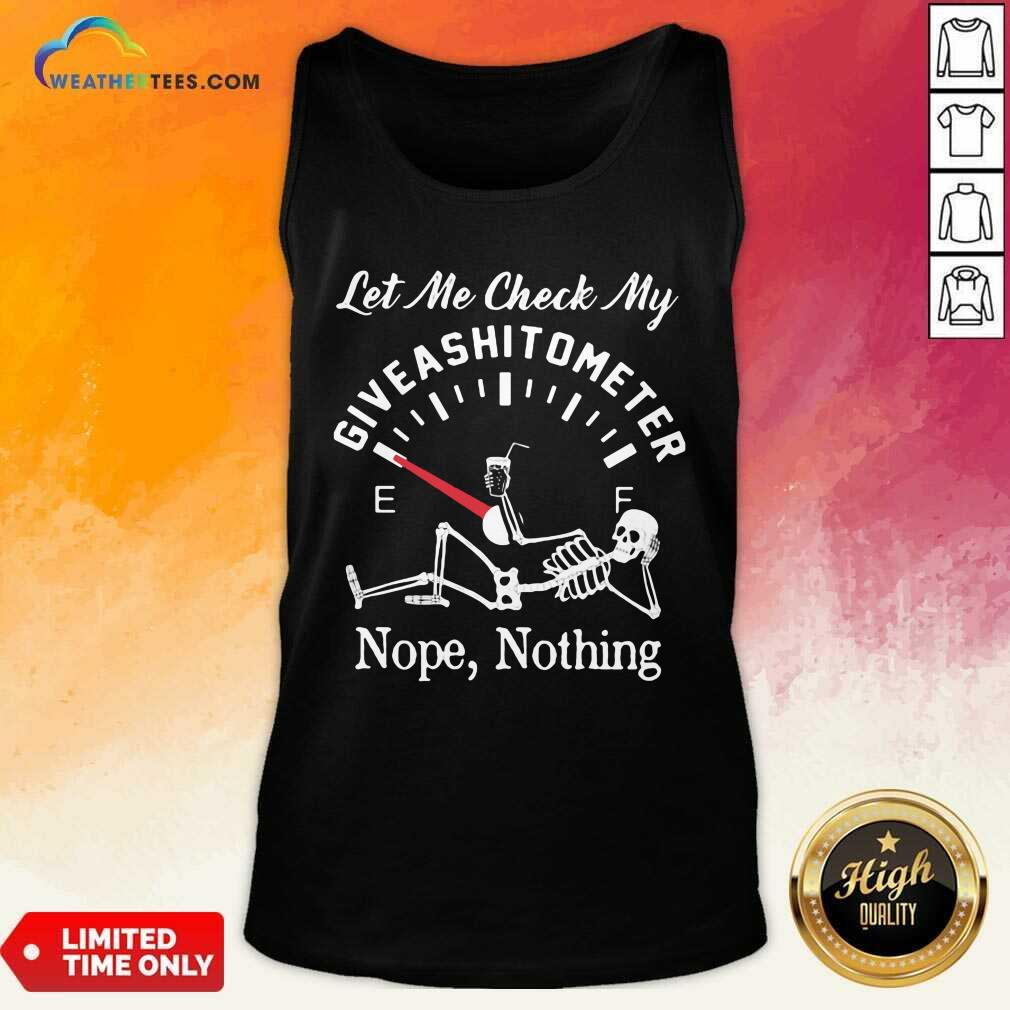 Let Me Check My Give A Shitometer Nope Nothing Skull Tank Top - Design By Weathertees.com