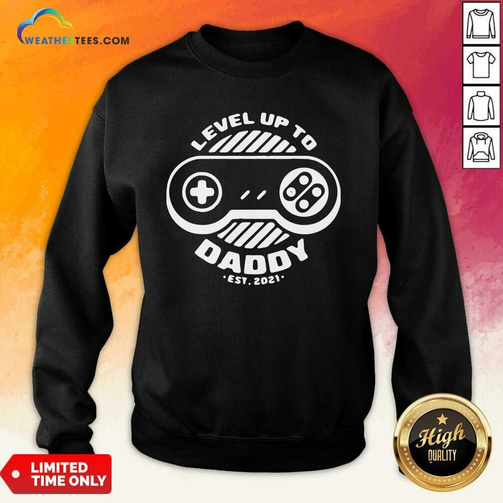 Level Up Daddy 2021 Sweatshirt - Design By Weathertees.com