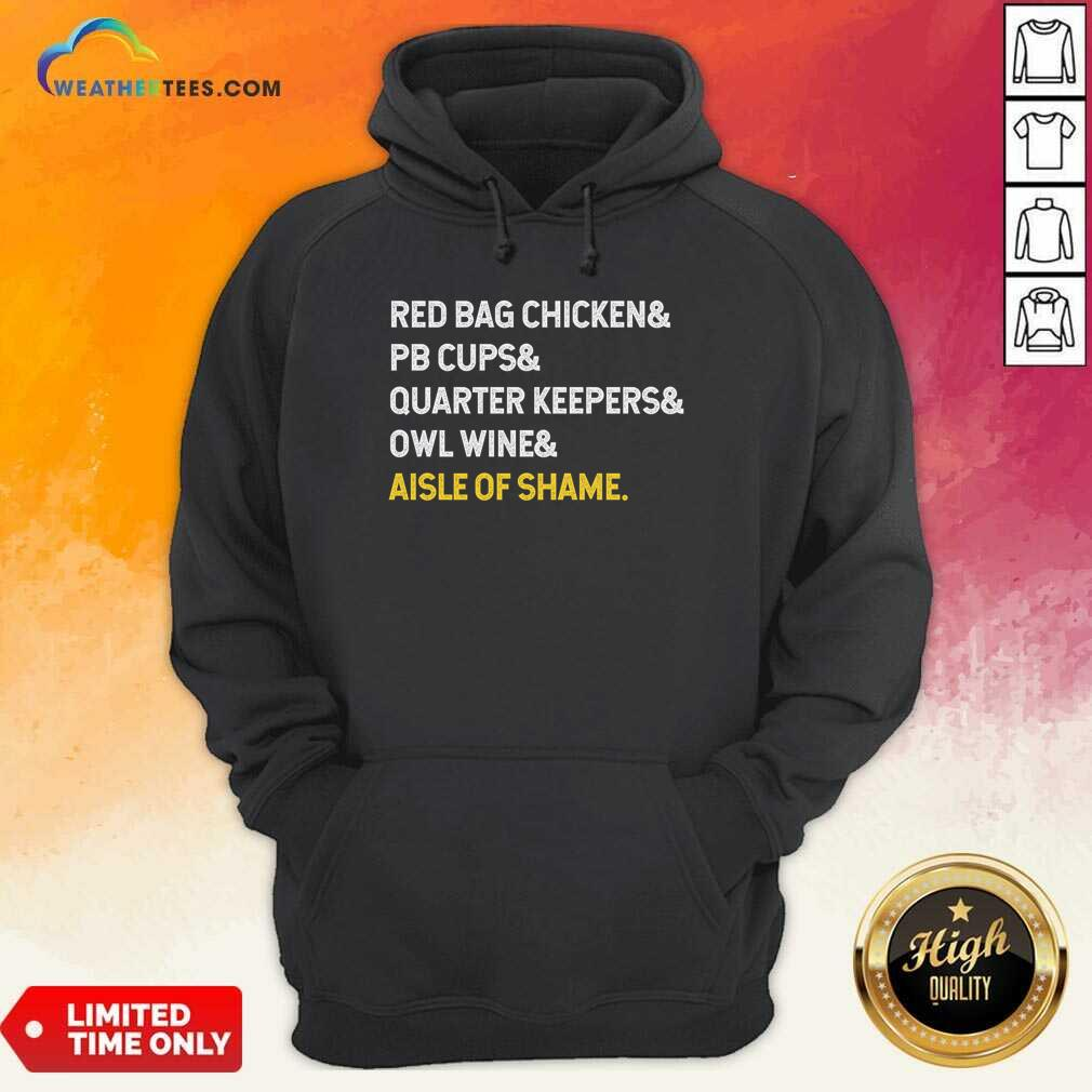 Red Bag Chicken And PB Cups And Quarter Keepers And Owl Wine And Aisle Of Shame Hoodie - Design By Weathertees.com