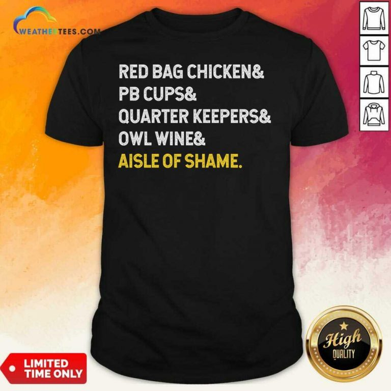 Red Bag Chicken And PB Cups And Quarter Keepers And Owl Wine And Aisle Of Shame Shirt - Design By Weathertees.com