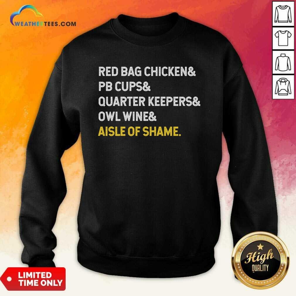 Red Bag Chicken And PB Cups And Quarter Keepers And Owl Wine And Aisle Of Shame Sweatshirt - Design By Weathertees.com