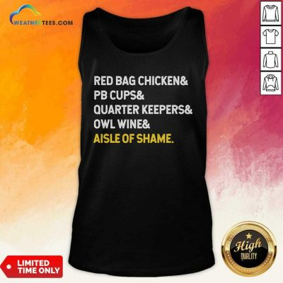 Red Bag Chicken And PB Cups And Quarter Keepers And Owl Wine And Aisle Of Shame Tank Top - Design By Weathertees.com