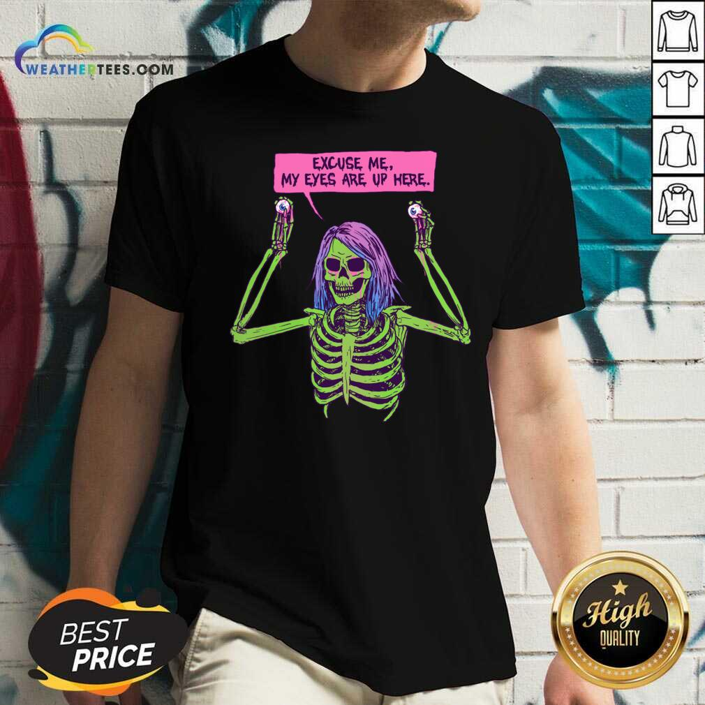 Skeleton Excuse Me my Eyes Are Up Here V-neck - Design By Weathertees.com