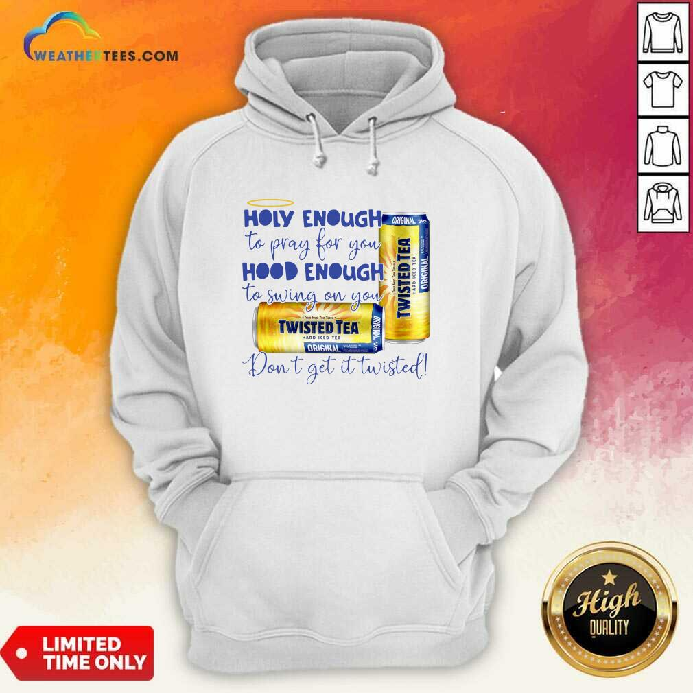 Twisted Tea Holy Enough To Pray For You Hood Enough To Swing On You Hoodie - Design By Weathertees.com