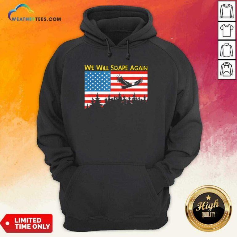 We Will Soare Again American Flag Hoodie - Design By Weathertees.com