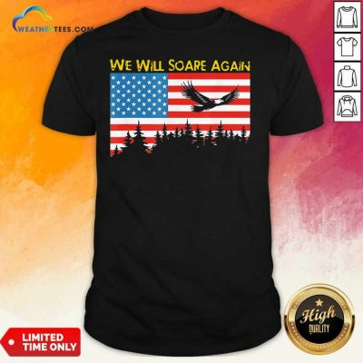 We Will Soare Again American Flag Shirt - Design By Weathertees.com