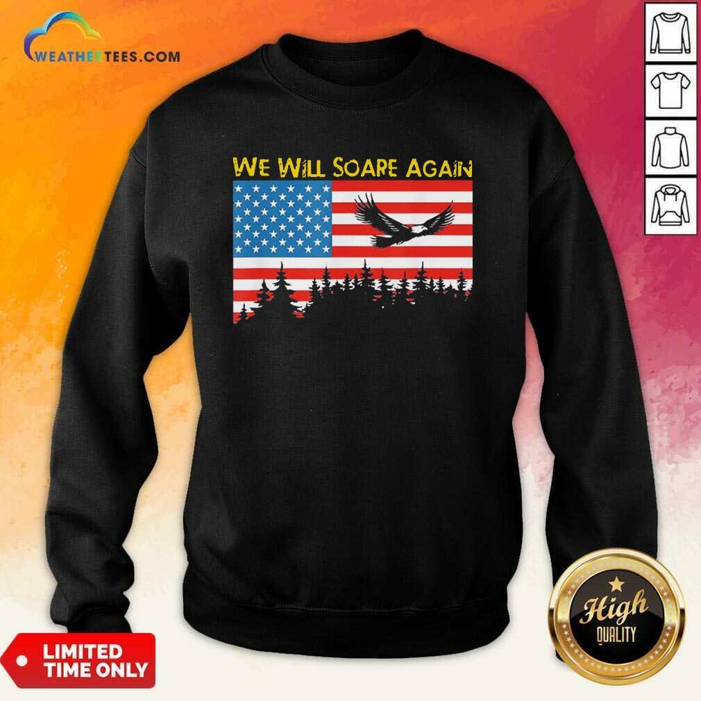 We Will Soare Again American Flag Sweatshirt - Design By Weathertees.com