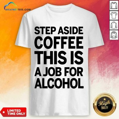 Confident Step Aside Coffee 38 Shirt