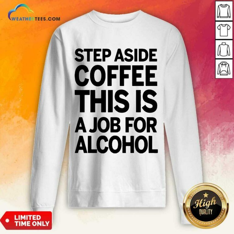 Confident Step Aside Coffee 38 Sweatshirt