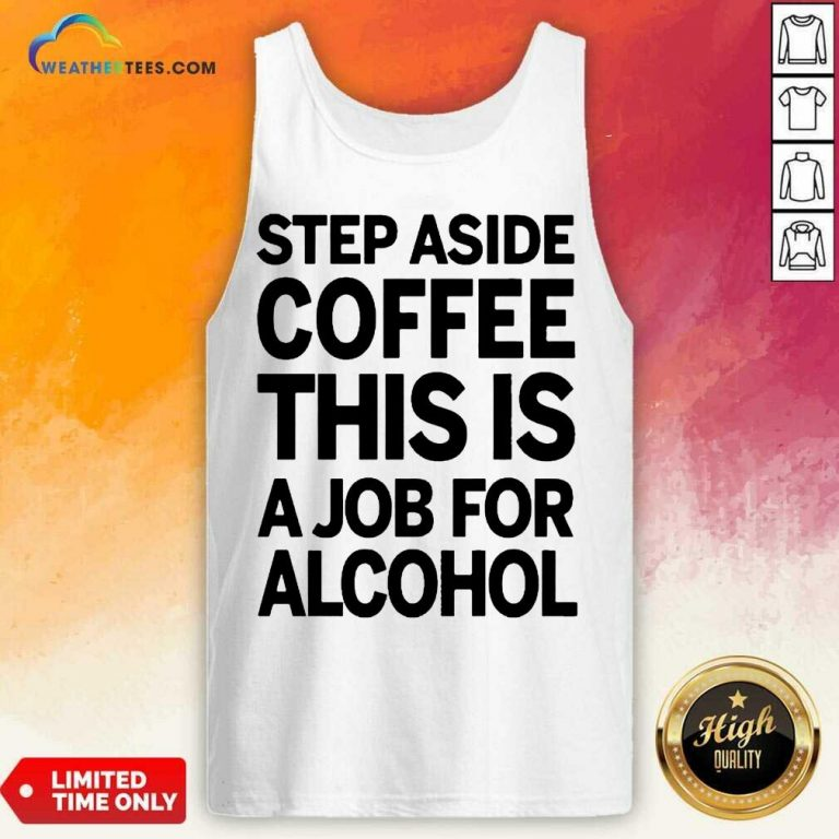 Confident Step Aside Coffee 38 Tank Top
