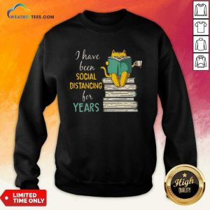 Funny Cat Read Books I Have Been Social Distancing For Years COVID-19 Sweatshirt