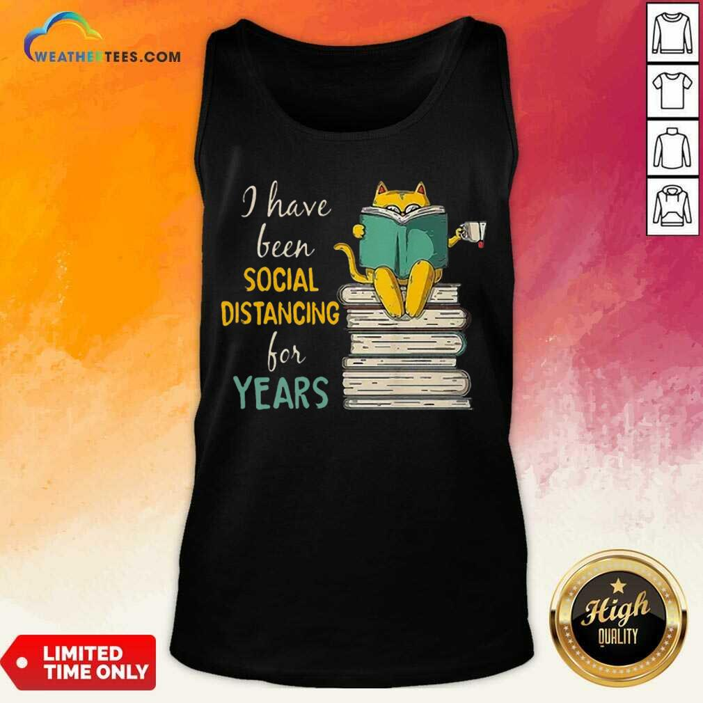 Funny Cat Read Books I Have Been Social Distancing For Years COVID-19 Tank Top