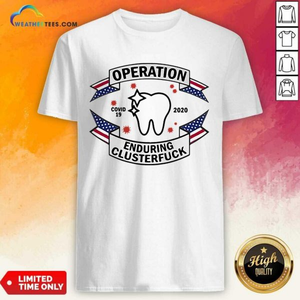 Funny Dental Assistant Operation COVID-19 2020 Enduring Clusterfuck Shirt