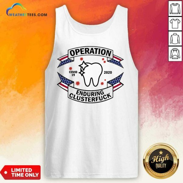 Funny Dental Assistant Operation COVID-19 2020 Enduring Clusterfuck Tank Top
