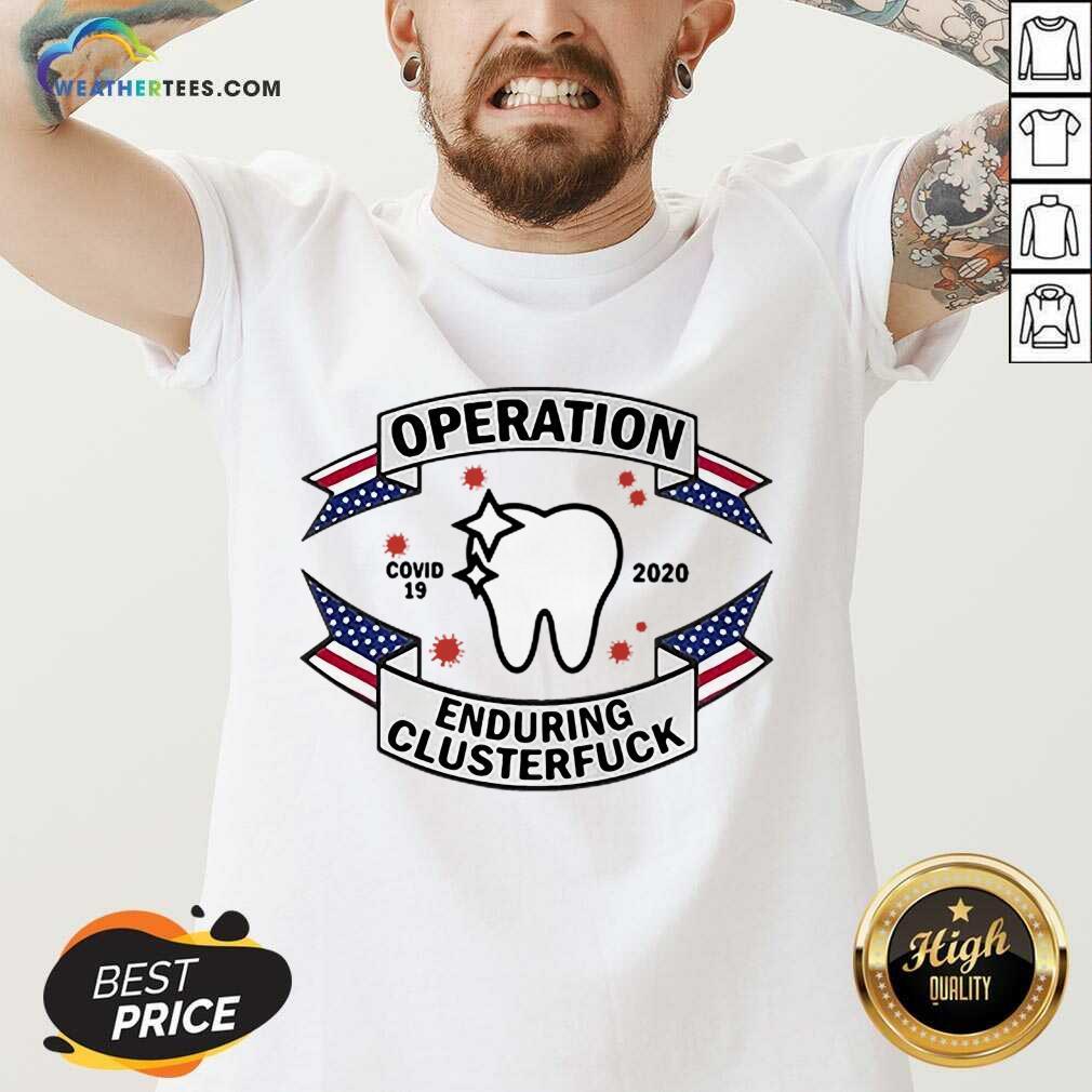 Funny Dental Assistant Operation COVID-19 2020 Enduring Clusterfuck V-neck