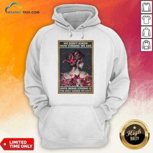 Happy We Don'T Know How Strong We Are Vertical Poster Hoodie