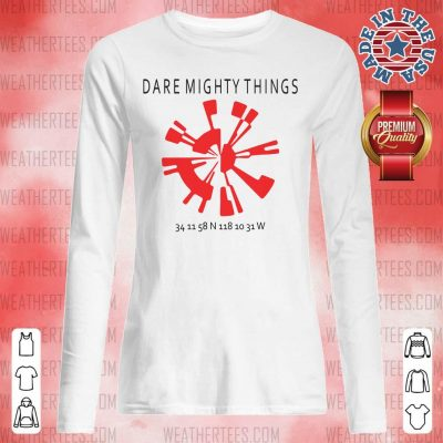 Good 15 Dare Mighty Things Long-sleeved - Design by Weathertee.com