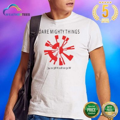 Good 15 Dare Mighty Things Shirt - Design by Weathertee.com