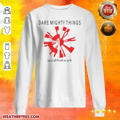 Good 15 Dare Mighty Things Sweater - Design by Weathertee.com