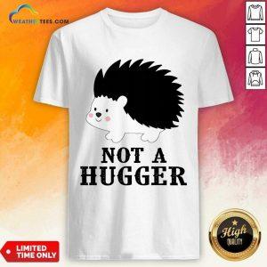 Good Hedgehog Not A Hugger Shirt