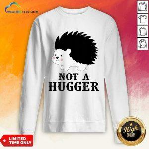 Good Hedgehog Not A Hugger Sweatshirt
