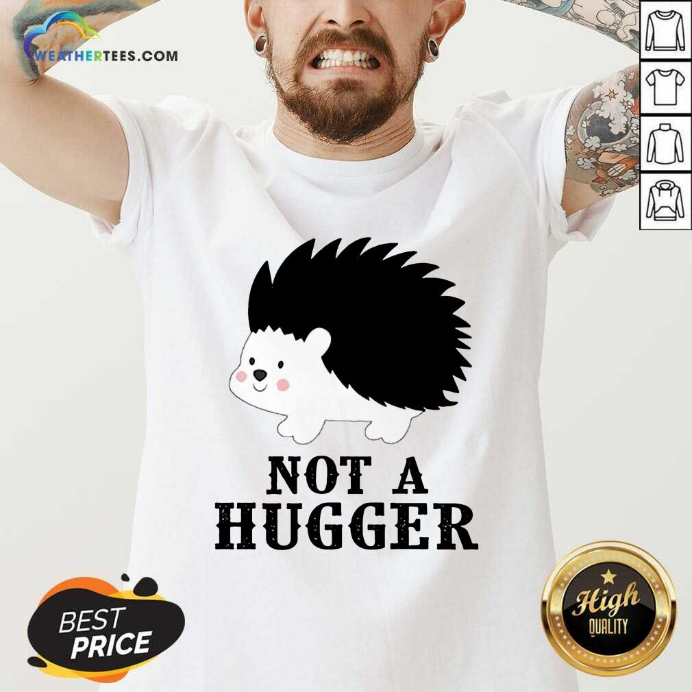Good Hedgehog Not A Hugger V-neck