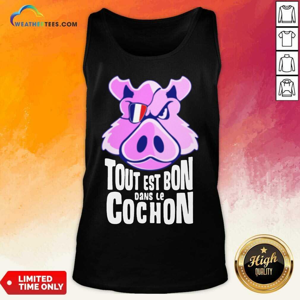 Hot Tout Est Bon Dans Le Cochon Tank Top