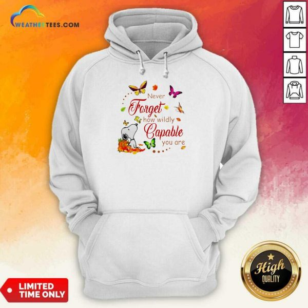 Nice Snoopy Never Forget How Wildly Capable You Hoodie