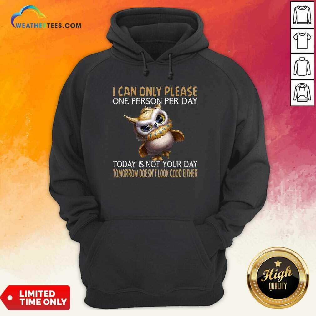 Official Owl Today Is Not Your Day Tomorrow Doesnt Look Good Either Hoodie