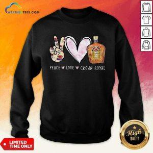 Official Peace Love Crown Royal Drinking Wine Sweatshirt