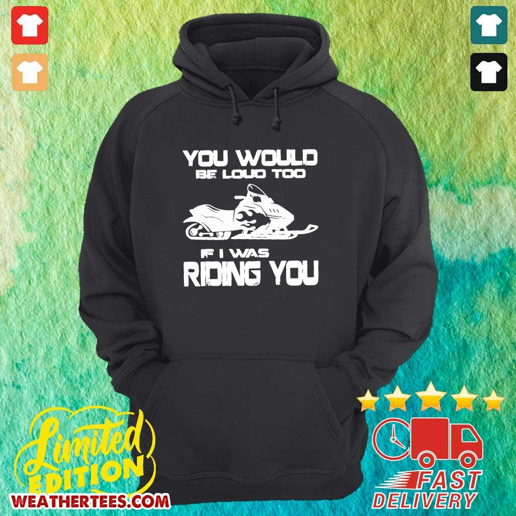 Pretty 6 You Would Be Loud Too Hoodie - Design by Weathertee.com
