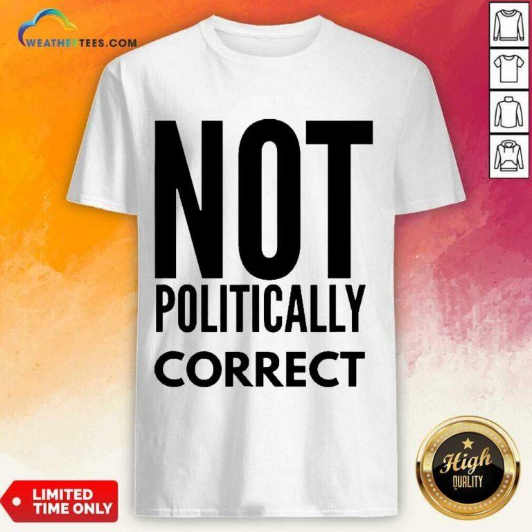 Relaxed Not Politically Correct 2222 Shirt