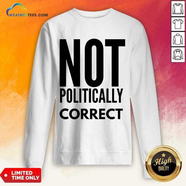 Relaxed Not Politically Correct 2222 Sweatshirt