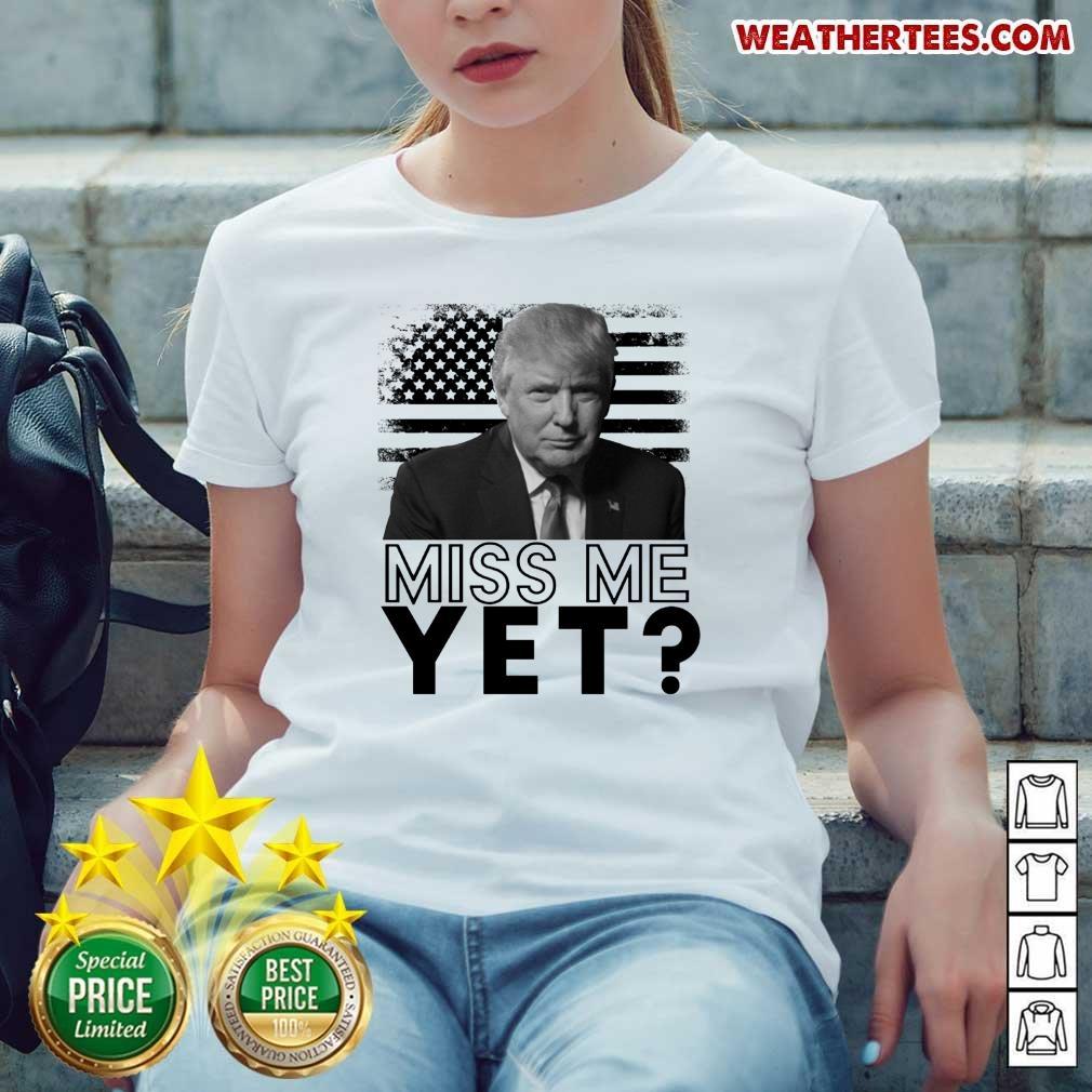 Sad 0 Donald Trump Miss Me Yet Ladies-tee - Design by Weathertee.com