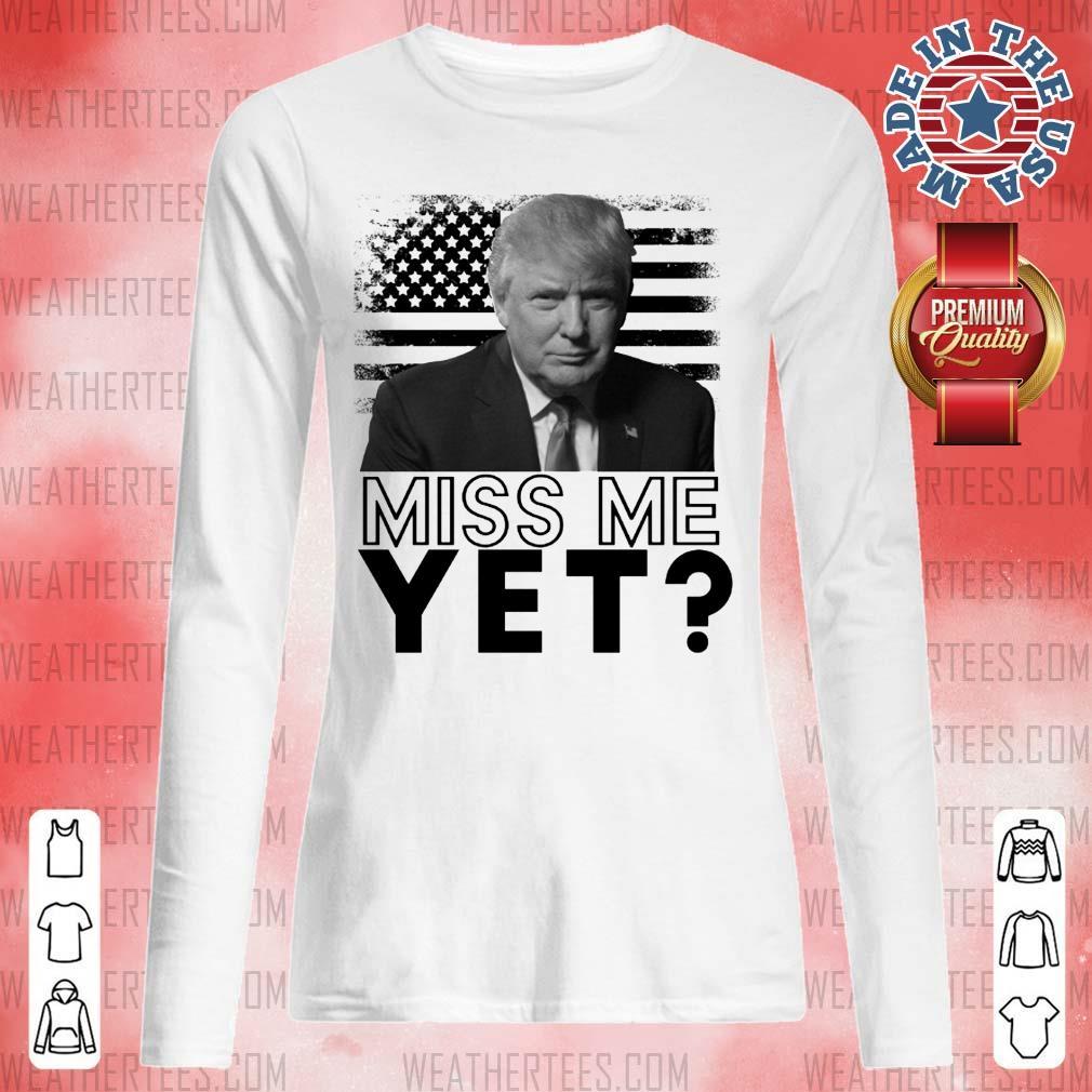Sad 0 Donald Trump Miss Me Yet Long-sleveed - Design by Weathertee.com