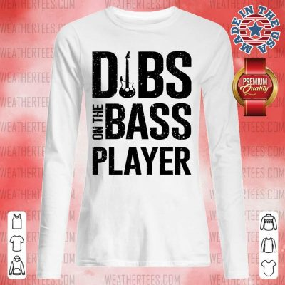 Surprised 4 Dibs On The Bass Player Long-sleveed - Design by Weathertee.com