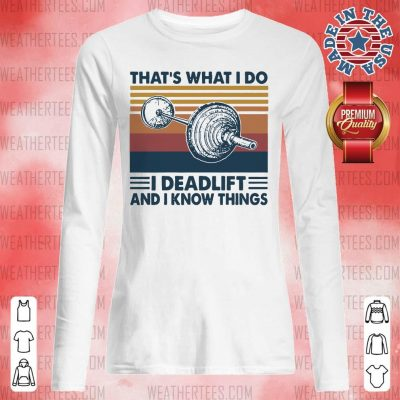 Top Thats What I Do I Deadlift 3 Long-sleveed - Design by Weathertee.com