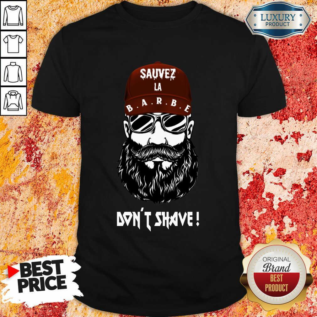 Excellent Sauver La Barbe Dont Shave Shirt